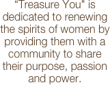 """Treasure You"" is a non-profit organization dedicated to supporting women in financial, emotional or spiritual need."